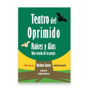 TEATRO DEL OPRIMIDO RAÍCES Y ALAS: UNA TEORIA DE LA PRAXIS