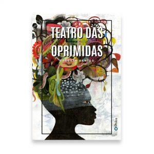 TEATRO DAS OPRIMIDAS: ESTÉTICAS FEMINISTAS PARA POÉTICAS POLÍTICAS